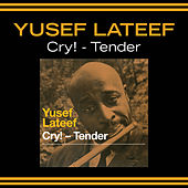 Play & Download Cry! - Tender (Bonus Track Version) by Yusef Lateef | Napster