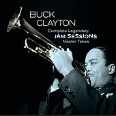 Complete Legendary Jam Sessions Master Takes by Buck Clayton