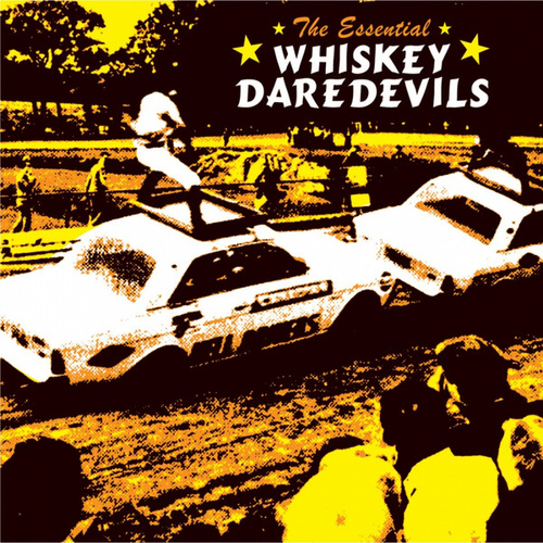 Play & Download The Essential Whiskey Daredevils by Whiskey Daredevils | Napster