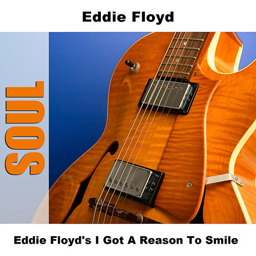 Play & Download Eddie Floyd's I Got A Reason To Smile by Eddie Floyd | Napster