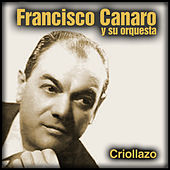 Play & Download Criollazo by Francisco Canaro | Napster
