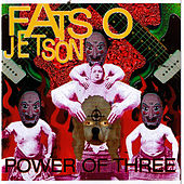 Play & Download Power of Three by Fatso Jetson | Napster