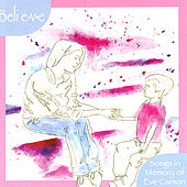 Play & Download Belie-v-e: Songs in Memory of Eve Carson by Various Artists | Napster