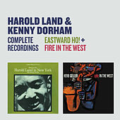 Play & Download Complete Recordings: Eastward Ho! + Fire in the West by Kenny Dorham | Napster