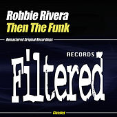 Then The Funk by Robbie Rivera