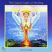 The Liquid Light of Healing by Aeoliah