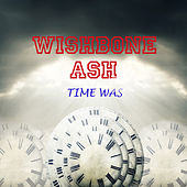 Play & Download Time Was (Live) by Wishbone Ash | Napster