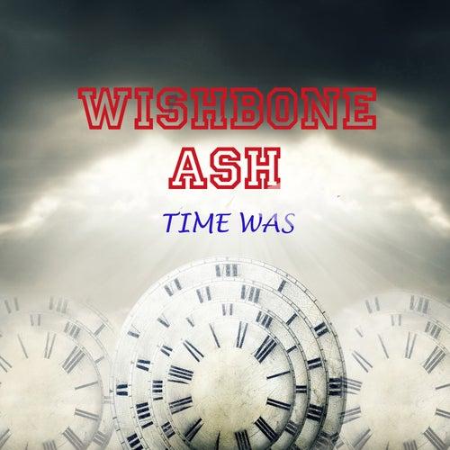 Time Was (Live) von Wishbone Ash