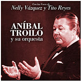 Play & Download Con las Voces de Nelly Vázquez y Tito Reyes by Anibal Troilo | Napster