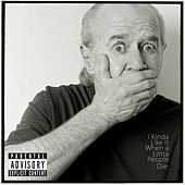 Play & Download I Kinda Like It When a Lotta People Die by George Carlin | Napster