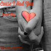 Cause I Had You by Lance King