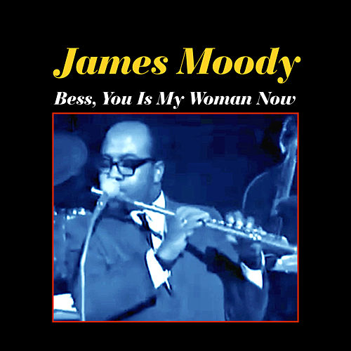 Play & Download Bess, You Is My Woman Now by James Moody | Napster