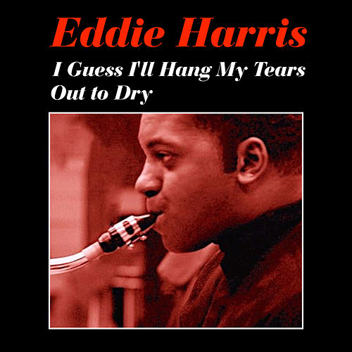 Play & Download Guess I'll Hang My Tears out to Dry by Eddie Harris | Napster