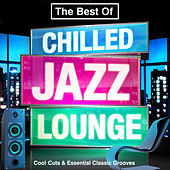 The Best of Chilled Jazz Lounge - Cool Cuts & Essential Classic Grooves (Summer Chillout Edition) von Various Artists