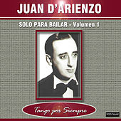Play & Download Solo para Bailar, Vol. 1 by Juan D'Arienzo | Napster