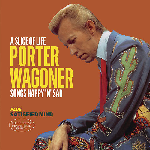 Play & Download A Slice of Life - Songs Happy 'N' Sad + Satisfied Mind (Bonus Track Version) by Porter Wagoner | Napster