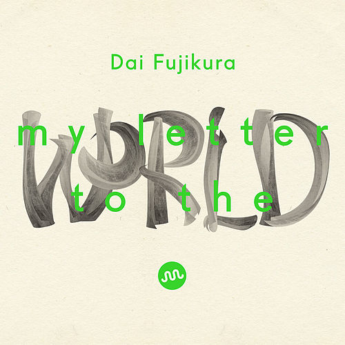 Dai Fujikura: My Letter to the World (Live) by Various Artists