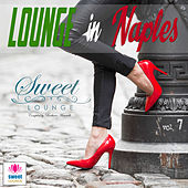 Play & Download The Sweet Lounge, Vol. 7: Lounge in Naples by Various Artists | Napster