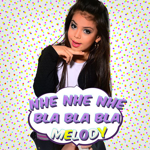 Play & Download Nhe Nhe Nhe Bla Bla Bla by Melody | Napster
