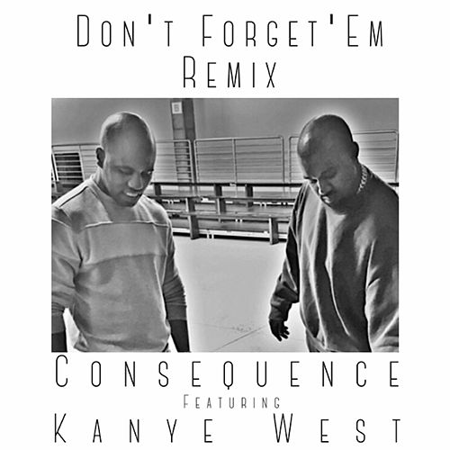 Play & Download Don't Forget 'Em (Remix) [feat. Kanye West] by Consequence | Napster