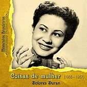 Play & Download Coisas de mulher (1955 - 1957) by Dolores Duran | Napster