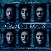 Play & Download Game Of Thrones: Season 6  (Music from the HBO® Series) by Ramin Djawadi | Napster