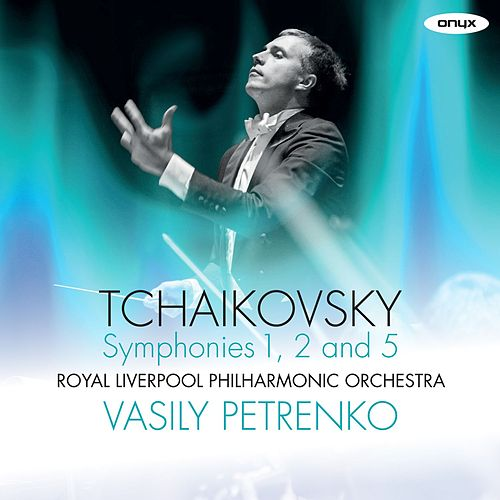 Play & Download Tchaikovsky: Symphonies Nos. 1, 2 & 5 by Vasily Petrenko | Napster
