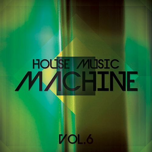 House Music Machine, Vol. 6 - EP by Various Artists