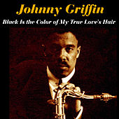 Black Is the Color of My True Love's Hair by Johnny Griffin