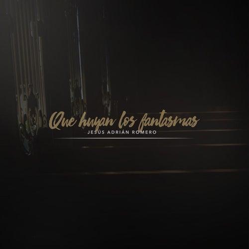 Que Huyan los Fantasmas by Jesús Adrián Romero