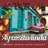 Play & Download Cuba Libre: Ay Cosita Linda (¡El Más Selecto Cóctel Musical!) by Various Artists | Napster