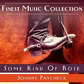 Play & Download Finest Music Collection: Some Kind Of Rose by Johnny Paycheck | Napster