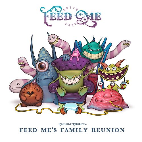 Play & Download Feed Me's Family Reunion by Feed Me | Napster