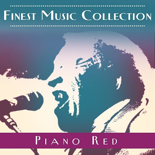 Finest Music Collection: Piano Red by Piano Red