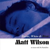 Play & Download Burnt, White & Blue by Matt Wilson | Napster