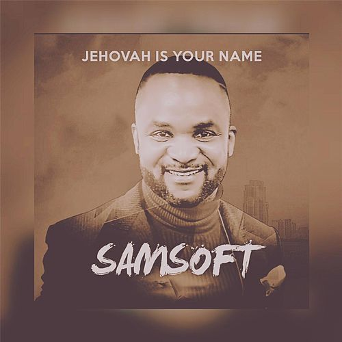 Play & Download Jehovah Is Your Name by Samsoft | Napster