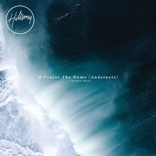 O Praise The Name (Anástasis) by Hillsong Worship