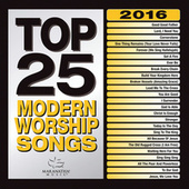 Top 25 Modern Worship Songs 2016 by Various Artists