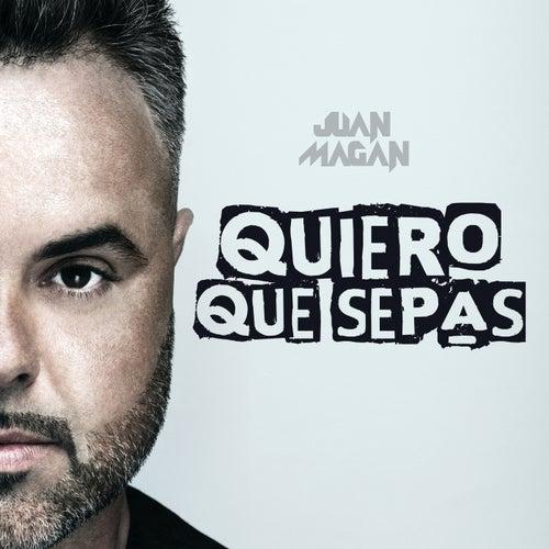 Quiero Que Sepas by Juan Magan