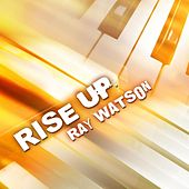 Play & Download Rise Up by Ray Watson | Napster