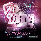 Play & Download Papi Chulo ... Te Traigo el Mmm (Version 2K16) by Lorna | Napster