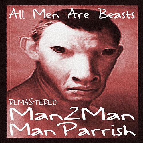 All Men Are Beasts (Remastered) by Man Parrish