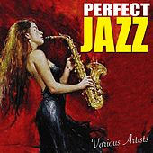 Play & Download Perfect Jazz by Various Artists | Napster