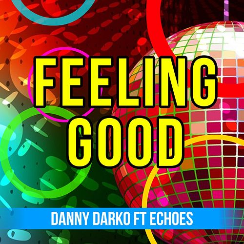 Play & Download Feeling Good (feat. Echoes) by Danny Darko | Napster