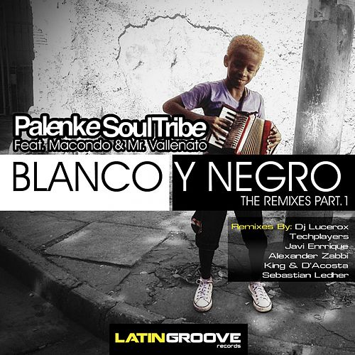 Blanco y Negro (The Remixes, Vol.1) (feat. Macondo & Mr. Vallenato) by Palenke Soultribe