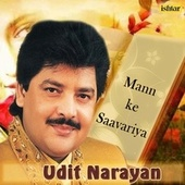 Mann Ke Saavariya - Udit Narayan (Man Ke Saavariya) by Various Artists