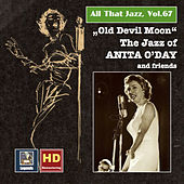 Play & Download All that Jazz, Vol. 67: Old Devil Moon – The Jazz of Anita O'Day & Friends (feat. Oscar Peterson) [Remastered 2016] by Anita O'Day | Napster