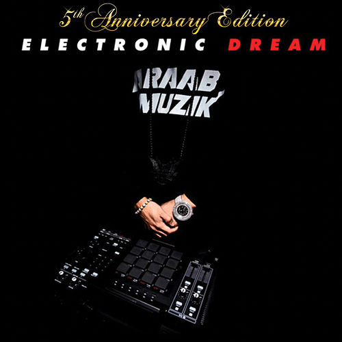 Electronic Dream (5th Anniversary Edition) by AraabMUZIK