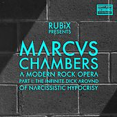 Play & Download Marcus Chambers: A Modern Rock Opera, Pt. I: The Infinite Dick Around of Narcissistic Hypocrisy by Rubix | Napster