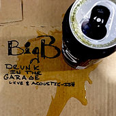 Play & Download Drunk in the Garage: Live & Acoustic-Ish by Big B | Napster